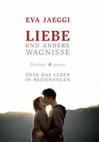 Cover: Eva Jaeggi Liebe und andere Wagnisse