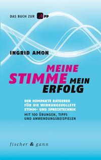 Cover: Ingrid Amon Meine Stimme - mein Erfolg