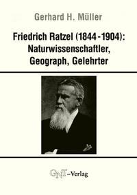 Friedrich Ratzel (1844-1904): Naturwissenschaftler, Geograph, Gelehrter