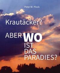 Krautäcker? Aber wo ist das Paradies?