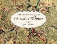 Die Lebenserinnerungen der Rosalie Hübner, geb. Richter (1805-1891)