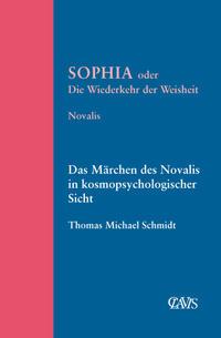Sophia oder die Wiederkehr der Weisheit/Das Märchen des Novalis in kosmopsychologischer Sicht