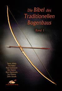 Die Bibel des traditionellen Bogenbaus / Die Bibel des traditionellen Bogenbaus, Band 1 - Softcover