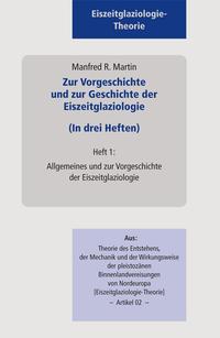 Zur Vorgeschichte und zur Geschichte der Eiszeitglaziologie (In drei Heften)