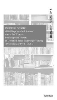 Die Dinge mystisch bannen durch das Wort. Poetologische Thesen in Gottfried Benns Marburger Vortrag 'Probleme der Lyrik' (1951)