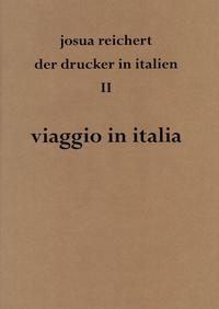 Viaggio in italia Josua Reichert. Der Drucker in Italien II