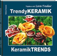 Cover: Lore Treder Trendy Keramik - Keramik Trends: Töpfern mit Lore Treder.