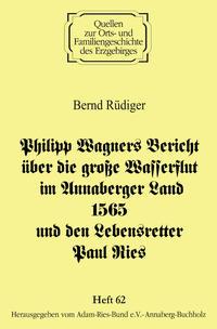 Philipp Wagners Bericht über die große Wasserflut im Annaberger Land 1565 und den Lebensretter Paul Ries