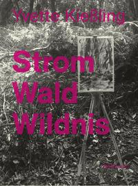 Yvette Kießling: Strom Wald Wildnis