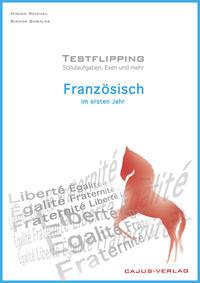 Testflipping. Französisch im ersten Jahr. Das Schulaufgabenbuch. Schulaufgaben, Exen & mehr