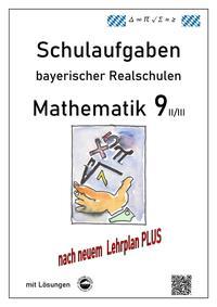 Mathematik 9 II/II - Schulaufgaben (LehrplanPLUS) bayerischer Realschulen - mit Lösungen