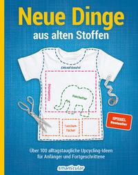 Cover:  Neue Dinge aus alten Stoffen - über 100 alltagstaugliche Upcycling-Ideen für Anfänger und Fortgeschrittene