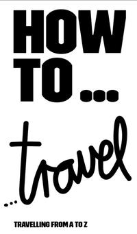 HOW TO...travel