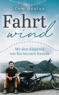 Fahrtwind - Mit dem Klapprad von Rio bis nach Kanada