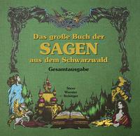 Das große Buch der Sagen aus dem Schwarzwald - Gesamtausgabe