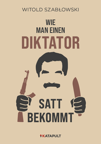 Wie man einen Diktator satt bekommt