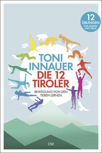 Cover: Toni Innauer Die 12 Tiroler : Bewegung von den Tieren lernen