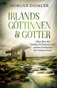 Irlands Göttinnen & Götter - Alles über die Túatha Dé Danann und andere Gottheiten der Grünen Insel