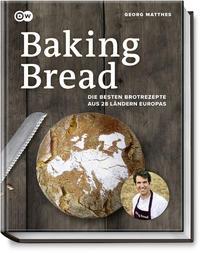Cover: Georg Matthes Baking bread: die besten Brotrezepte aus 28 Ländern Europas