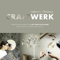 Cover: Gabriele Chomrak  CraftWerk - kreative Bastelideen für DIY und Upcycling