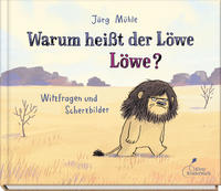 Warum heißt der Löwe Löwe?