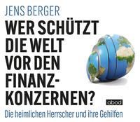 Wer schützt die Welt vor den Finanzkonzernen?