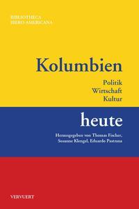 Kolumbien heute : Politik, Wirtschaft, Kultur