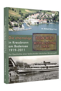 Die ehemalige Bodan-WERFT in Kressbronn am Bodensee 1919-2011