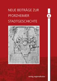 Neue Beiträge zur Pforzheimer Stadtgeschichte