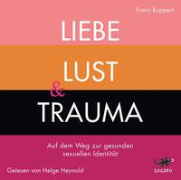 Liebe, Lust & Trauma