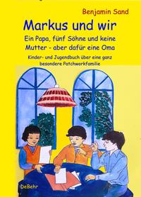 Markus und wir - Ein Papa, fünf Söhne und keine Mutter – aber dafür eine Oma - Kinder- und Jugendbuch über eine ganz besondere Patchworkfamilie