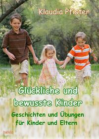 Glückliche und bewusste Kinder - Geschichten und Übungen für Kinder und Eltern