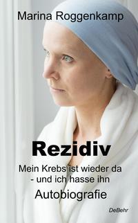 Rezidiv - Mein Krebs ist wieder da - und ich hasse ihn!