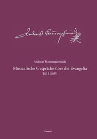 Andreas-Hammerschmidt-Werkausgabe Band 9.1: Musicalische Gespräche über die Evangelia, Teil 1 (1655)