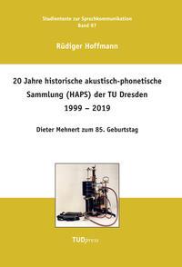 20 Jahre historische akustisch-phonetische Sammlung (HAPS) der TU Dresden 1999 - 2019