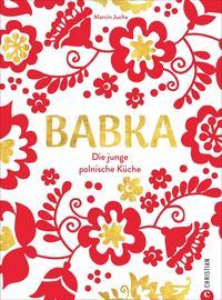Cover: Marcin Jucha Babka - die junge polnische Küche