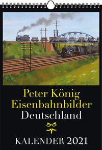 EISENBAHN KALENDER 2021: Peter König Eisenbahnbilder Deutschland