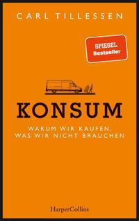 Cover: Carl Tillessen Konsum - warum wir kaufen, was wir nicht brauchen