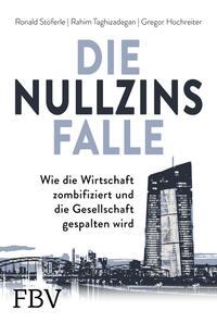 Cover: Ronald Stöferle, Rahim Taghizadegan und Gregor Hochreiter Die Nullzins Falle – Wie die Wirtschaft zombifiziert und die Gesellschaft gespalten wird