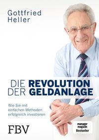 Cover: Gottfried Heller Die Revolution der Geldanlage - Wie Sie mit einfachen Methoden erfolgreich investieren