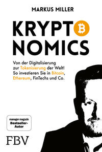 Cover: Markus Miller Kryptonomics : von der Digitalisierung zur Tokenisierung der Welt! : so investieren Sie in Bitcoin, Ethereum, Fintechs und Co.