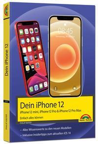 Cover: Philip Kiefer Dein iPhone 12 - iPhone 12 mini, iPhone 12 Pro & iPhone 12 Pro Max