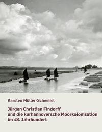 Jürgen Christian Findorff und die kurhannoversche Moorkolonisation im 18. Jahrhundert