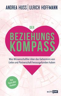 Cover: Andrea Huss und Ulrich Hoffmann Der Beziehungskompass - was Wissenschaftler über das Geheimnis von Liebe und Partnerschaft herausgefunden haben