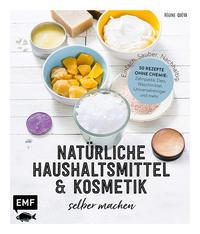 Einfach. Sauber. Nachhaltig. - Natürliche Haushaltsmittel und Kosmetik selber machen