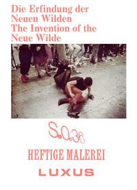 Die Erfindung der Neuen Wilden. Malerei und Subkultur um 1980/The Invention of the Neue Wilde. Painting and Subculture around 1980