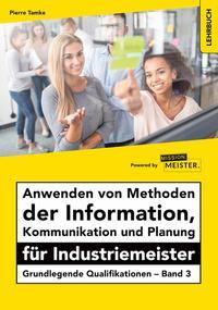 Anwenden von Methoden der Information, Kommunikation und Planung für Industriemeister