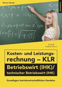 Kosten- und Leistungsrechnung - KLR - Betriebswirt (IHK)/technischer Betriebswirt (IHK) Übungsbuch