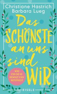 Cover: Christiane Hastrich & Barbara Lueg Das Schönste an uns sind wir - was uns ab 50 bewegt und beflügelt