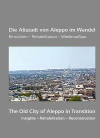 Die Altstadt von Aleppo im Wandel/The Old City of Aleppo in Transition